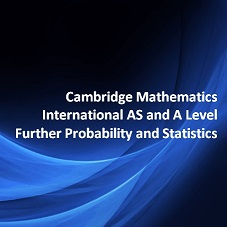 Cambridge Mathematics International AS and A Level Further Probability and Statistics