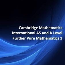 Cambridge Mathematics International AS and A Level Further Pure Mathematics 1