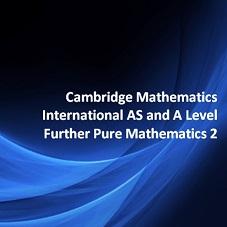 Cambridge Mathematics International AS and A Level Further Pure Mathematics 2