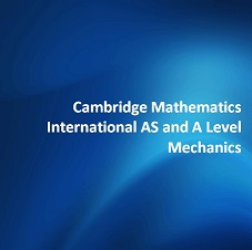 Cambridge Mathematics International AS and A Level Mechanics
