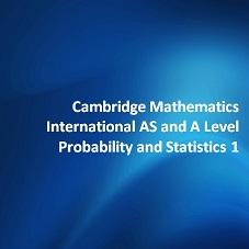 Cambridge Mathematics International AS and A Level Probability and Statistics 1