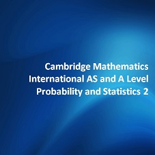 Cambridge Mathematics International AS and A Level Probability and Statistics 2