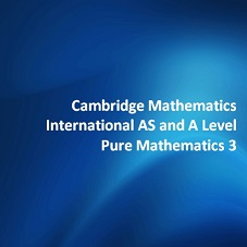 Cambridge Mathematics International AS and A Level Pure Mathematics 3