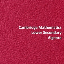 Cambridge Mathematics Lower Secondary Algebra