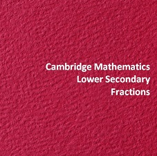 Cambridge Mathematics Lower Secondary Fractions