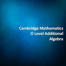Cambridge Mathematics O Level Additional - Algebra