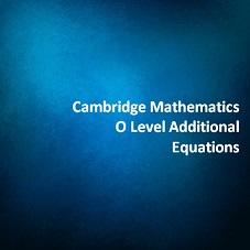 Cambridge Mathematics O Level Additional - Equations