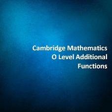 Cambridge Mathematics O Level Additional - Functions