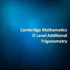 Cambridge Mathematics O Level Additional - Trigonometry