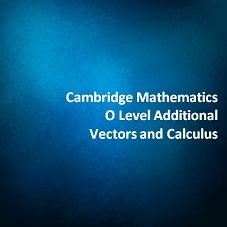 Cambridge Mathematics O Level Additional - Vectors and Calculus