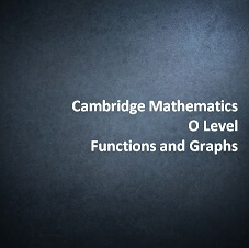Cambridge Mathematics O Level - Functions and Graphs