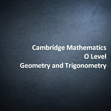 Cambridge Mathematics O Level - Geometry and Trigonometry