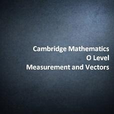 Cambridge Mathematics O Level - Measurement and Vectors