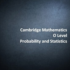 Cambridge Mathematics O Level - Probability and Statistics
