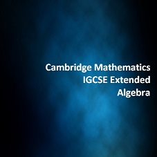 Cambridge Mathematics IGCSE Extended Algebra