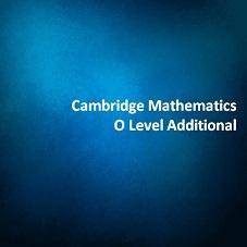 Cambridge Mathematics O Level Additional