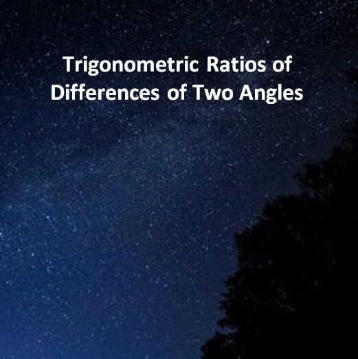 Trigonometric Ratios of Differences of Two Angles Mathematics