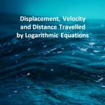 Displacement, Velocity and Distance Travelled by Logarithmic Equations