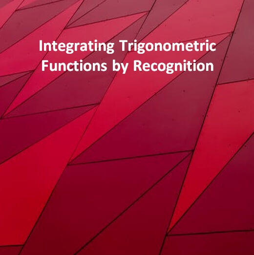 Integrating Trigonometric Functions by Recognition