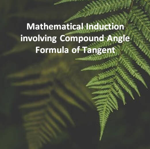 Mathematical Induction involving Compound Angle Formula of Tangent