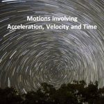 Motions involving Acceleration, Velocity and Time