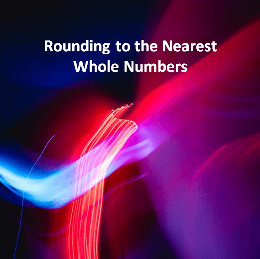 Rounding to the Nearest Whole Numbers
