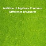 Addition of Algebraic Fractions Difference of Squares