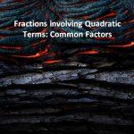 Fractions involving Quadratic Terms Common Factors