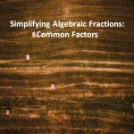 Simplifying Algebraic Fractions Common Factors
