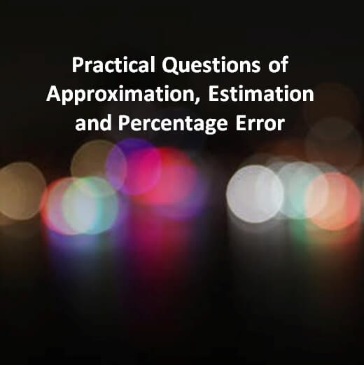 Practical Questions of Approximation, Estimation and Percentage Error