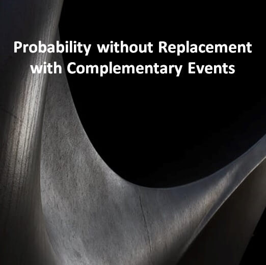 Probability without Replacement with Complementary Events