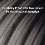 Divisibility with Two Indices by Mathematical Induction