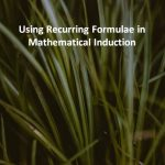 Using Recurring Formulae in Mathematical Induction