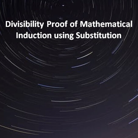 Divisibility Proof of Mathematical Induction using Substitution