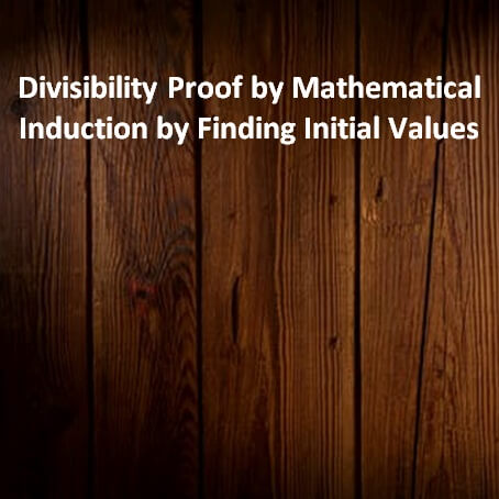 Divisition Proof by Mathematical Induction by Finding Initial Values