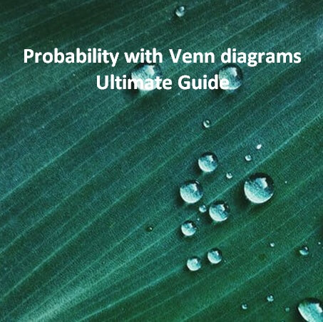 Probability with Venn Diagrams - Ultimate Guide