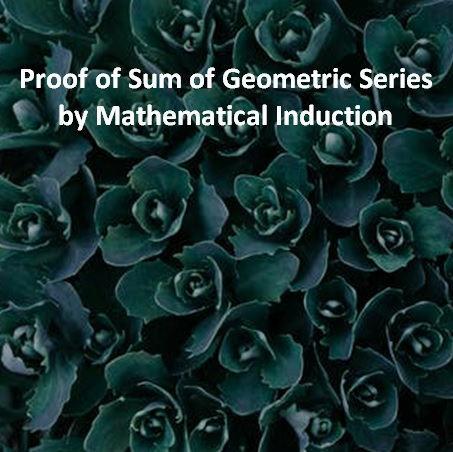 Proof of Sum of Geometric Series by Mathematical Induction