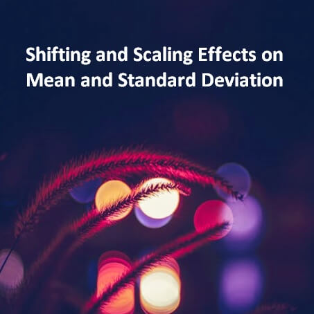 Shifting and Scaling Effects on Mean and Standard Deviation